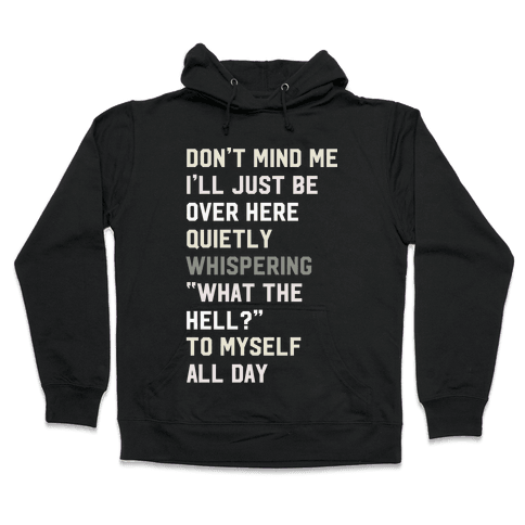 Quietly Whispering What The Hell To Myself All Day Hooded Sweatshirt