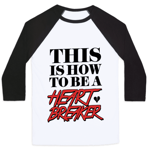 This is How to be a Heartbreaker Baseball Tee