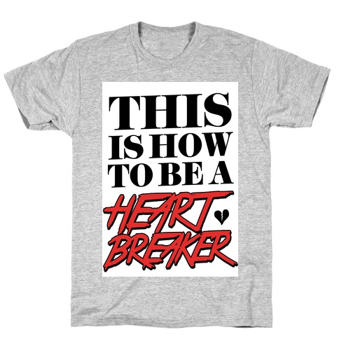 This is How to be a Heartbreaker Mens T-Shirt