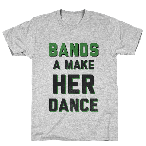 Bands a Make Her Dance Mens T-Shirt