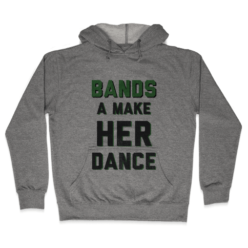 Bands a Make Her Dance Hooded Sweatshirt