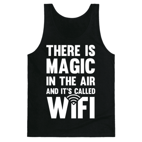 There Is Magic In The Air And It's Called Wifi Tank Top