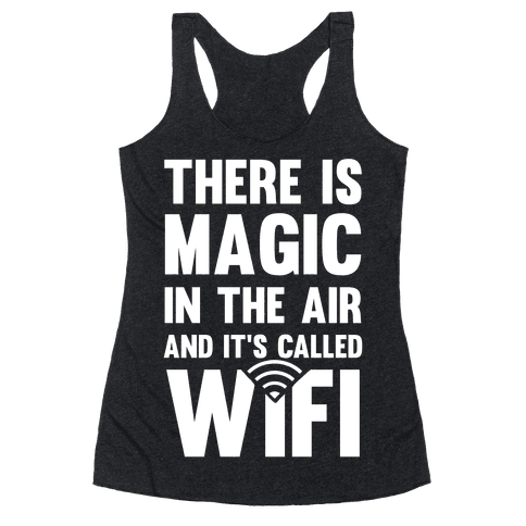There Is Magic In The Air And It's Called Wifi Racerback Tank Top