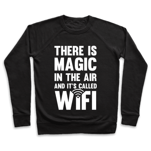There Is Magic In The Air And It's Called Wifi Pullover