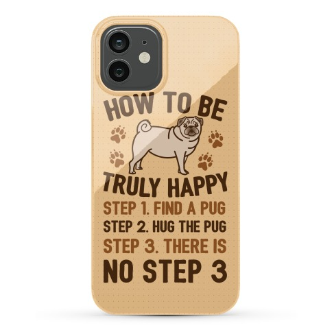 How To Be Truly Happy: Pug Hugs Phone Case