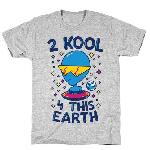 2 Kool 4 This Earth T-Shirt