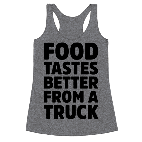 Food TasteS Better From A Truck Racerback Tank Top