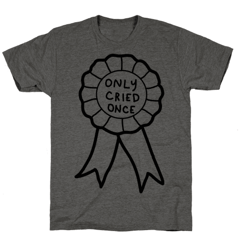 Only Cried Once Mens T-Shirt