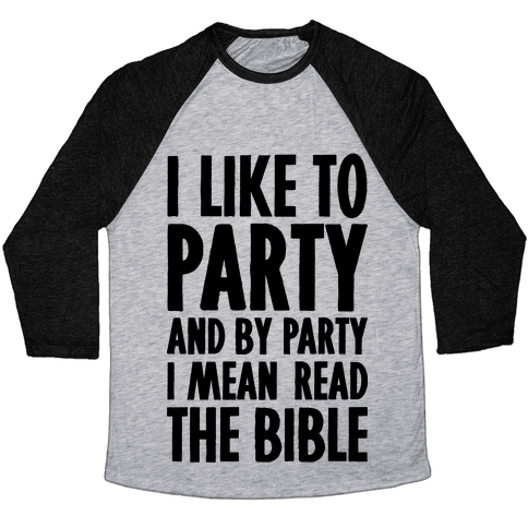 I Like To Party And By Party I Mean Read The Bible Baseball Tee