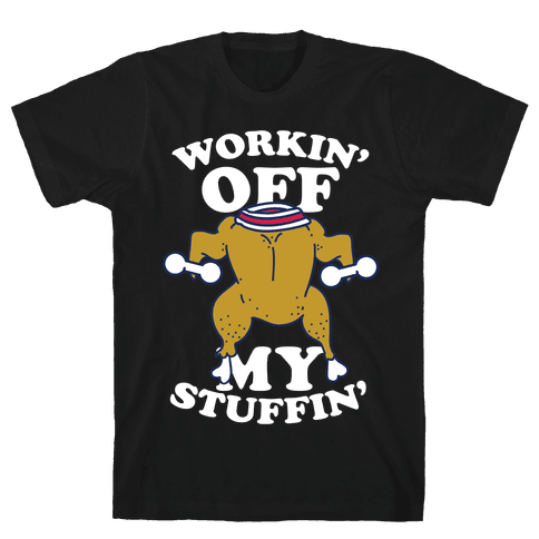 Workin' Off My Stuffin' Mens T-Shirt