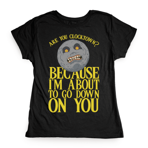 Are You Clocktown? Because I'm About To Go Down On You Womens T-Shirt