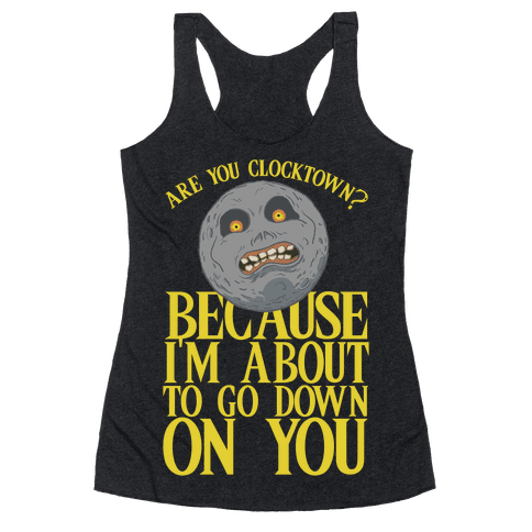 Are You Clocktown? Because I'm About To Go Down On You Racerback Tank Top