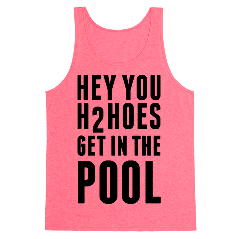 Hey You H2Hoes Get In The Pool Tank Top