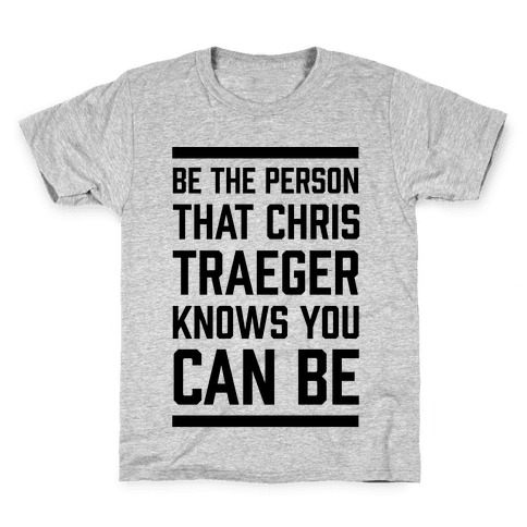 Be The Person That Chris Traeger Knows You Can Be Kids T-Shirt