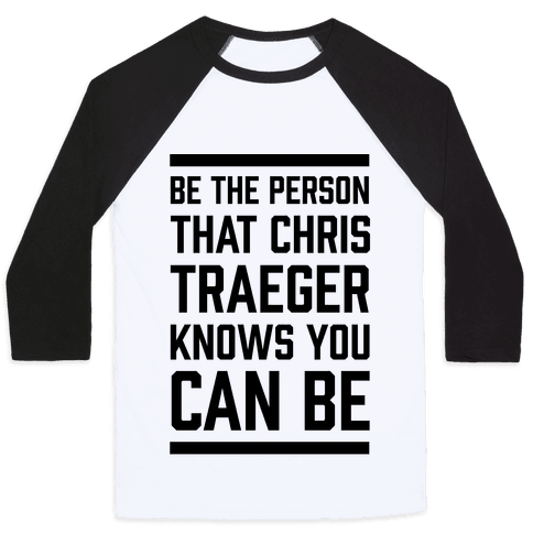 Be The Person That Chris Traeger Knows You Can Be Baseball Tee