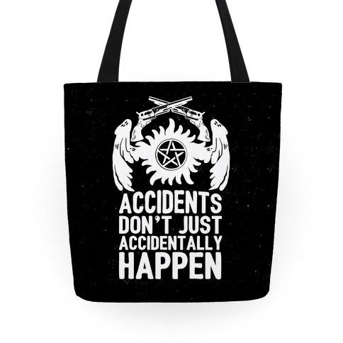 Accidents Don't Just Accidentally Happen Tote