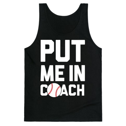 Put Me In Coach (Baseball) Tank Top