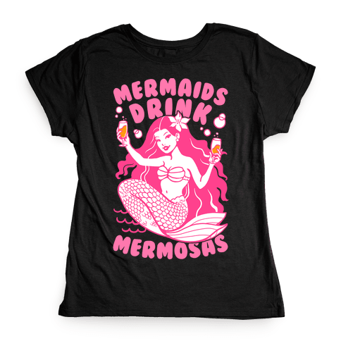Mermaids Drink Mermosas Womens T-Shirt