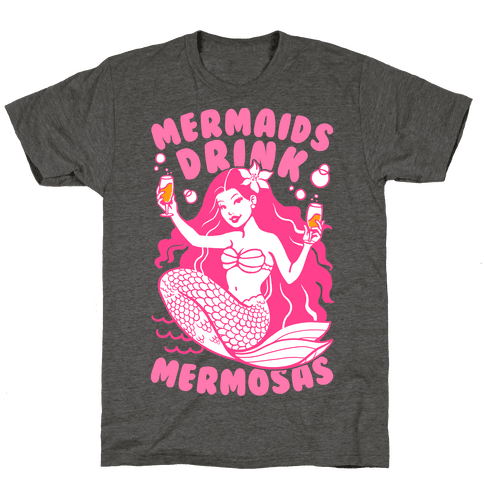 Mermaids Drink Mermosas Mens/Unisex T-Shirt