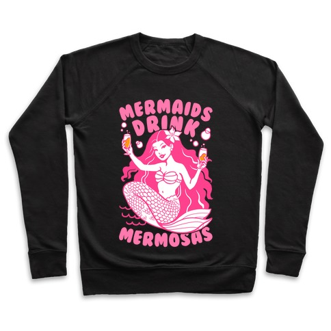 Mermaids Drink Mermosas Pullover