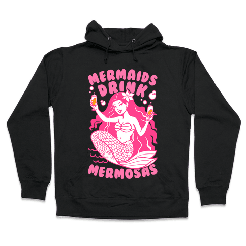 Mermaids Drink Mermosas Hooded Sweatshirt