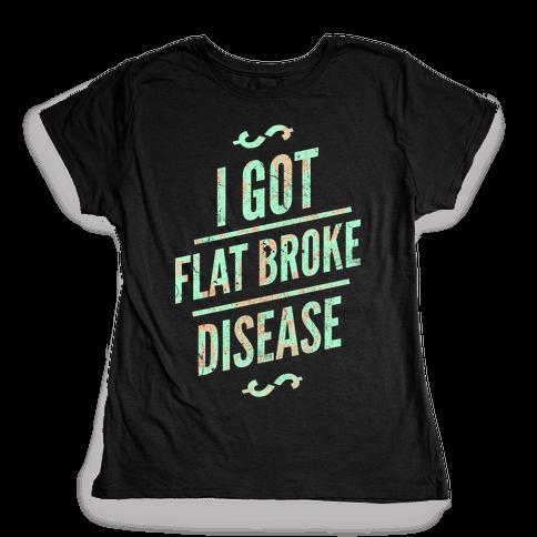 Flat Broke Disease (Color) Womens T-Shirt