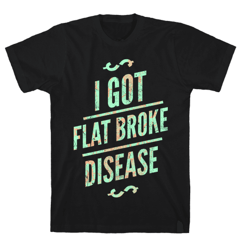 Flat Broke Disease (Color) Mens T-Shirt
