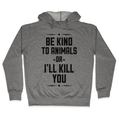 Be Kind to Animals Hooded Sweatshirt
