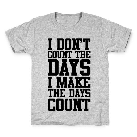 I Don't Count The Days, I Make The Days Count Kids T-Shirt