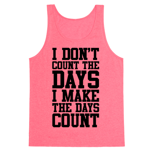 I Don't Count The Days, I Make The Days Count Tank Top