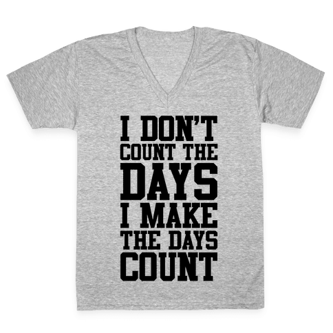 I Don't Count The Days, I Make The Days Count V-Neck Tee Shirt