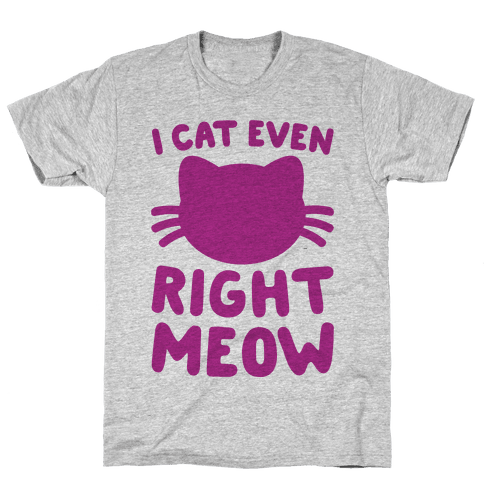 I Cat Even Right Meow Mens T-Shirt