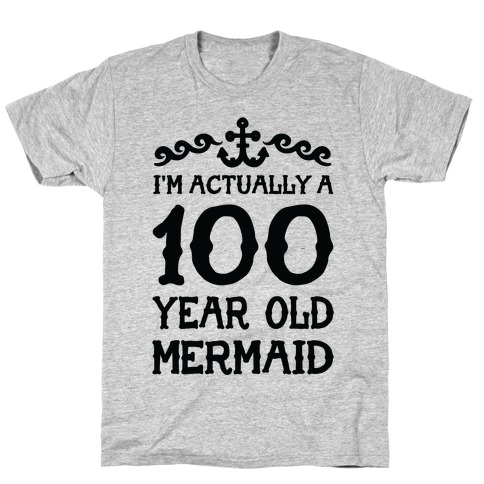 I'm Actually a 100 Year Old Mermaid T-Shirt