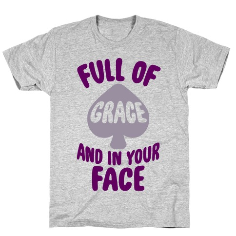 Full Of Grace And In Your Face T-Shirt