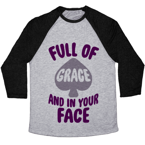Full Of Grace And In Your Face Baseball Tee