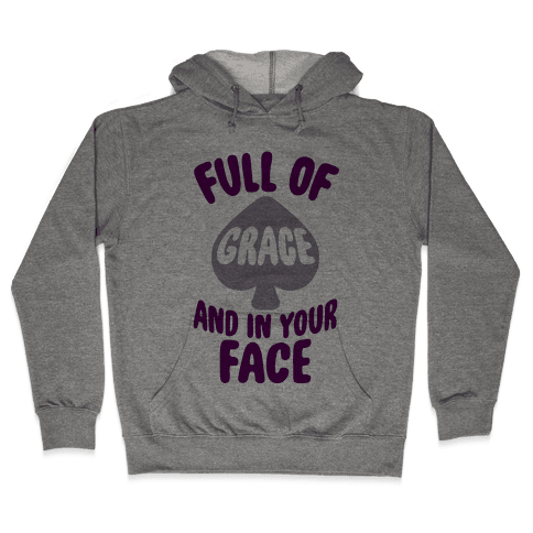 Full Of Grace And In Your Face Hooded Sweatshirt