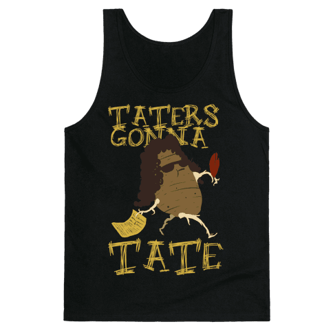 Taters Gonna tank
