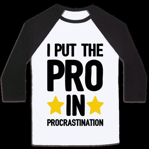 I Put The Pro In Procrastination Baseball Tee