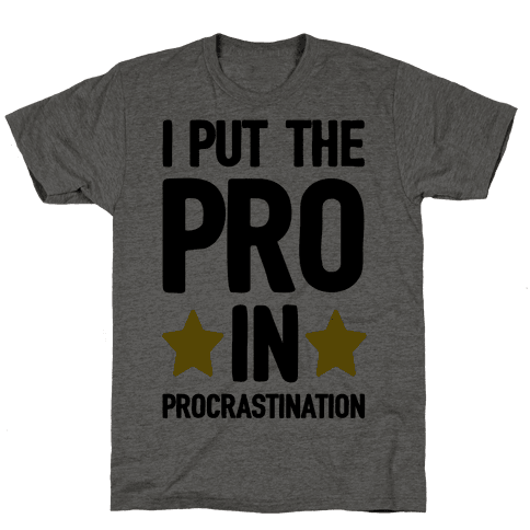 I Put The Pro In Procrastination Mens T-Shirt