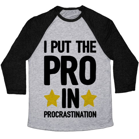 I Put The Pro In Procrastination Baseball Tee