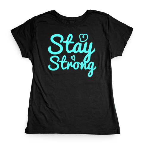 Stay Strong Womens T-Shirt