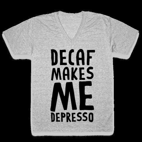Decaf Makes Me Depresso V-Neck Tee Shirt