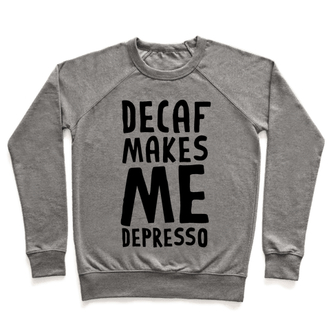 Decaf Makes Me Depresso Pullover