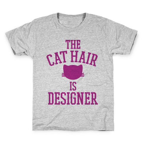The Cat Hair is Designer Kids T-Shirt