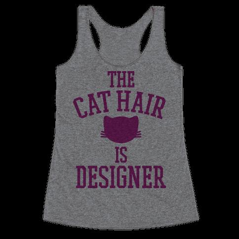 The Cat Hair is Designer Racerback Tank Top