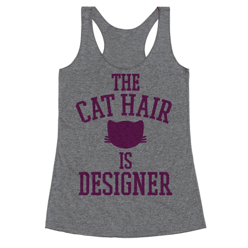 The Cat Hair is Designer Racerback Tank Top