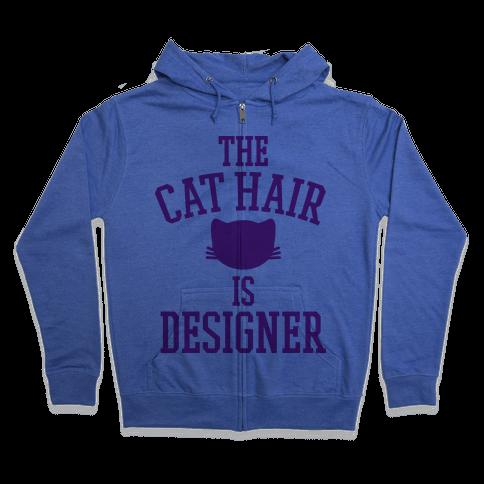The Cat Hair is Designer Zip Hoodie