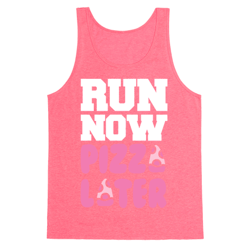 Run Now Pizza Later Tank Top