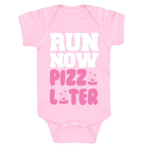 Run Now Pizza Later Baby Onesy