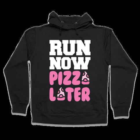 Run Now Pizza Later Hooded Sweatshirt